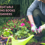 Best Vegetable Gardening Books For Beginners [Top Reviewed]