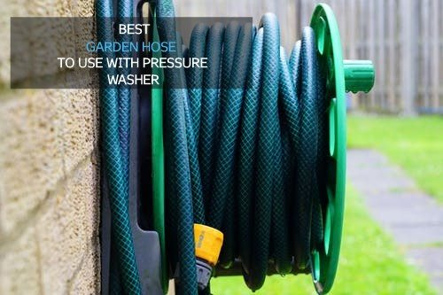 best garden hose to use with pressure washer