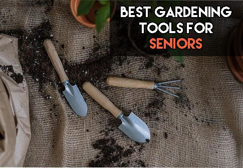 Best garden tools for seniors